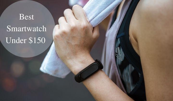 Best Smartwatch Under $150