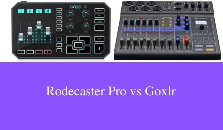 Rodecaster Pro vs Goxlr