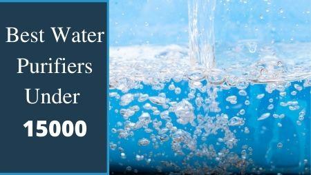 Best Water Purifiers Under 15000