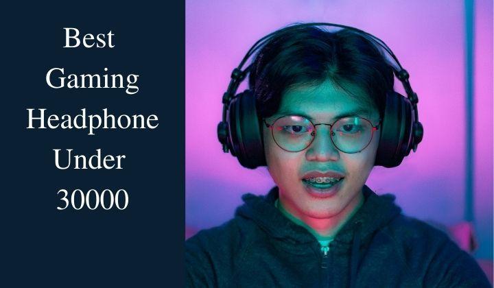 Best Gaming Headphone Under 30000