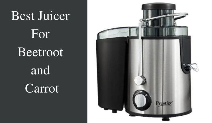 Best Juicer For Beetroot and Carrot